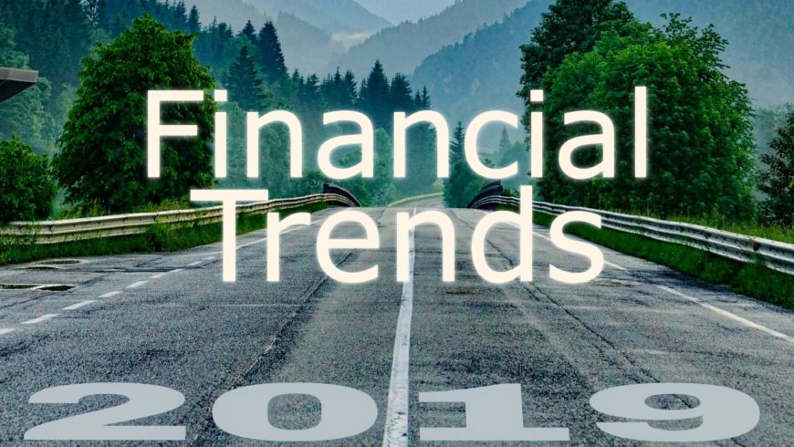 FINANCIAL TRENDS TO BE WORRIED ABOUT IN 2019